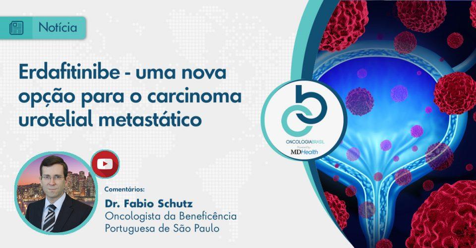 Os comentários do Dr. Fabio Schutz, sobre o estudo e os dados que levaram à aprovação da erdafitinibe pela ANVISA no Brasil.