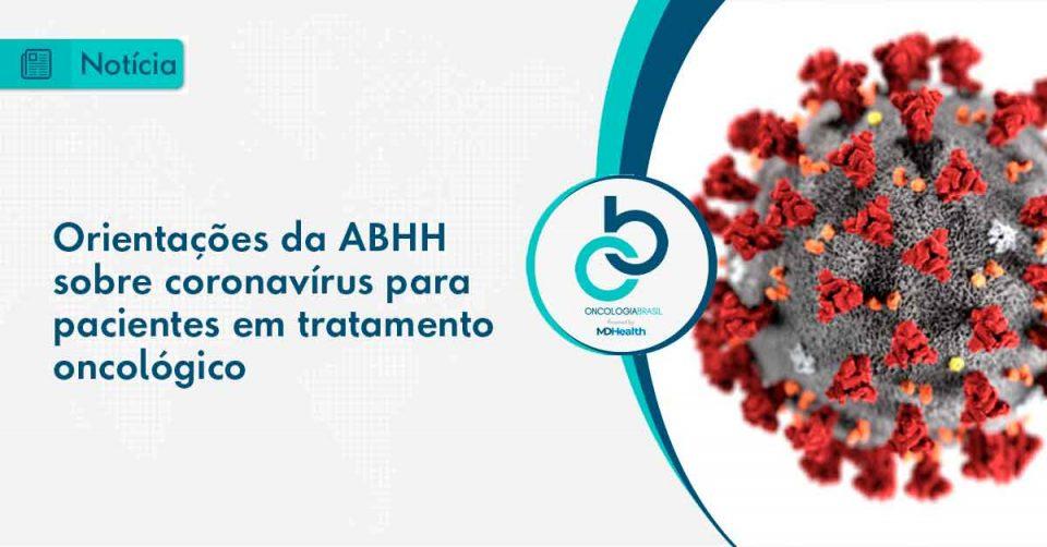 A ABHH publicou em sua página um guia com sugestões sobre o Coronavírus com algumas ações pacientes em tratamento oncológico.