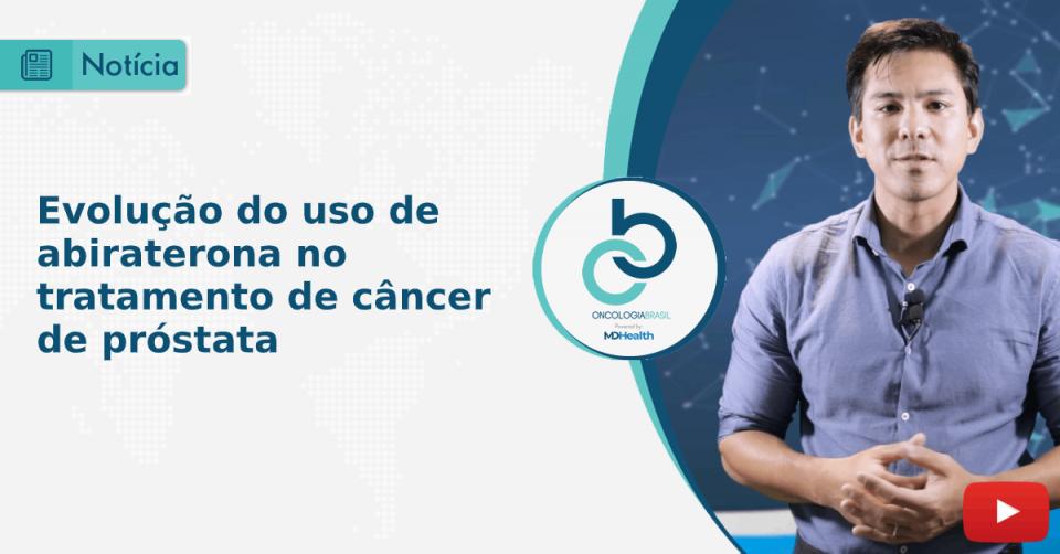 Evolução do uso de abiraterona no tratamento de câncer de próstata